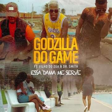 Godzilla do Game - Essa Dama Me Serve (feat. Filho do Zua & Dr. Smith)[2018 DOWNLOAD]