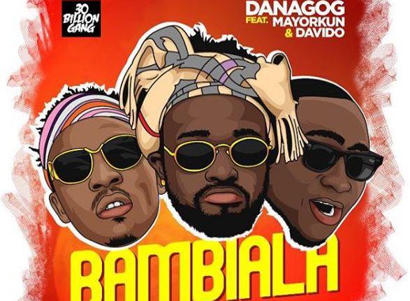 New Music::Danagog--Bambiala Feat Davido and Mayorkun
