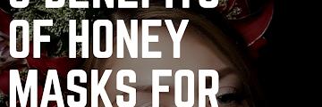 5 Benefits of Honey Masks for Facial Beauty