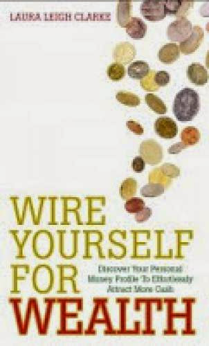 Review Wire Yourself For Wealth