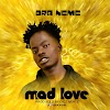 Bra Neme-Mad Love(Prod.By GigzBeatz)