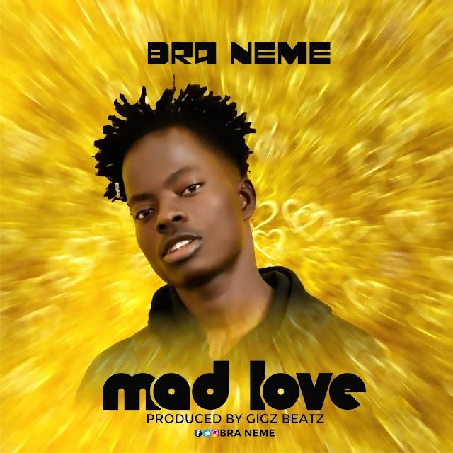 Bra Neme-Mad Love(Prod.By GigzBeatz)