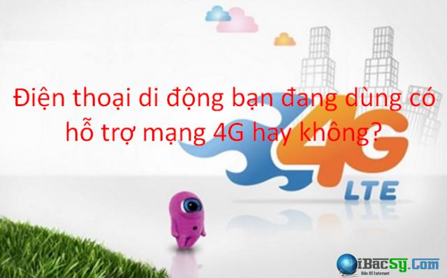 Điện thoại di động bạn đang dùng có hỗ trợ mạng 4G hay không? + Hình 1