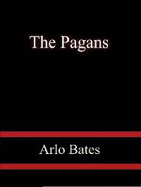 Cover of Arlo Bates's Book The Pagans