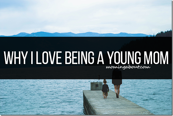 Why I Love Being a Young Mom