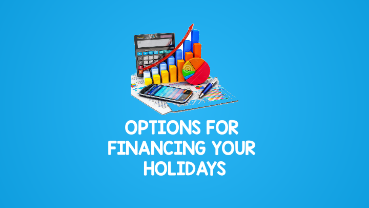 Options For Financing Your Holidays