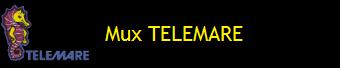 MUX TELEMARE