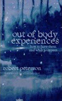 Out Of Body Experiences How To Have Them And What To Expect