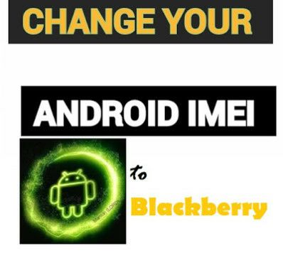 How To Change Android Imei To Blackberry Without Rooting How