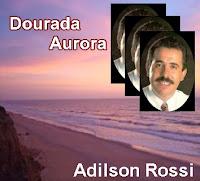 Adilson Rossi - Dourada Aurora