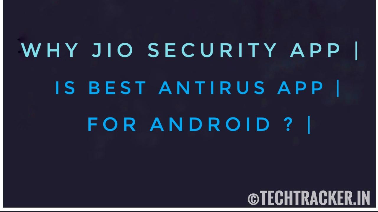 Why Jio Security App Is Best Anti-Virus App ?