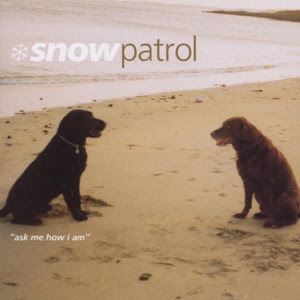 Snow Patrol Ask Me How I Am Lyrics   Snow Patrol   Ask Me How I Am