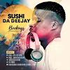 Sushi Da Deejay – Sthandoboy Birthday Mix