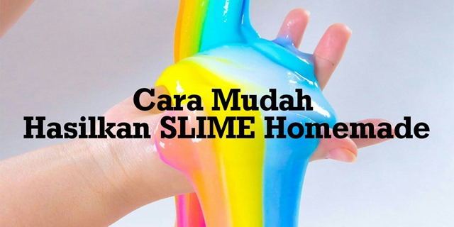 Cara Mudah Hasilkan SLIME Homemade