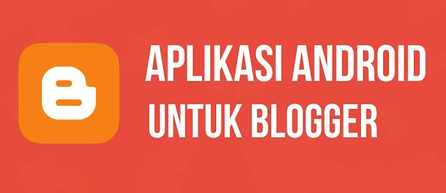 4 Aplikasi Android ini Cocok Banget Untuk Blogger