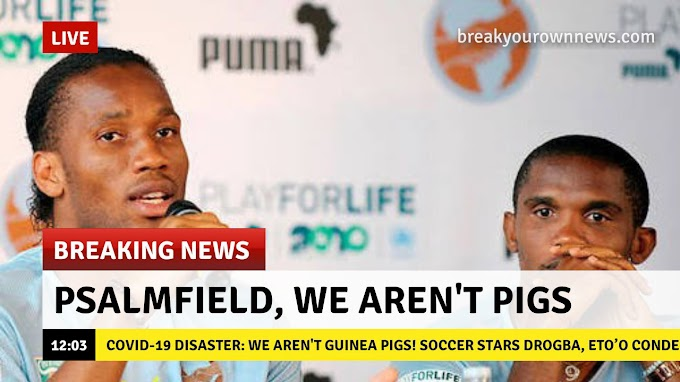 COVID-19 disaster: We aren't guinea pigs! Soccer stars Drogba, Eto'o condemn plans to conduct coronavirus vaccine trials in Africa