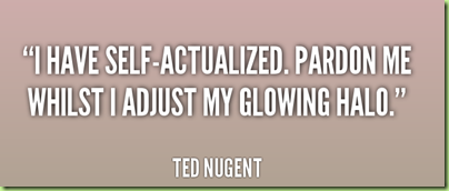 quote-Ted-Nugent-i-have-self-actualized-pardon-me-whilst-i-135523_1