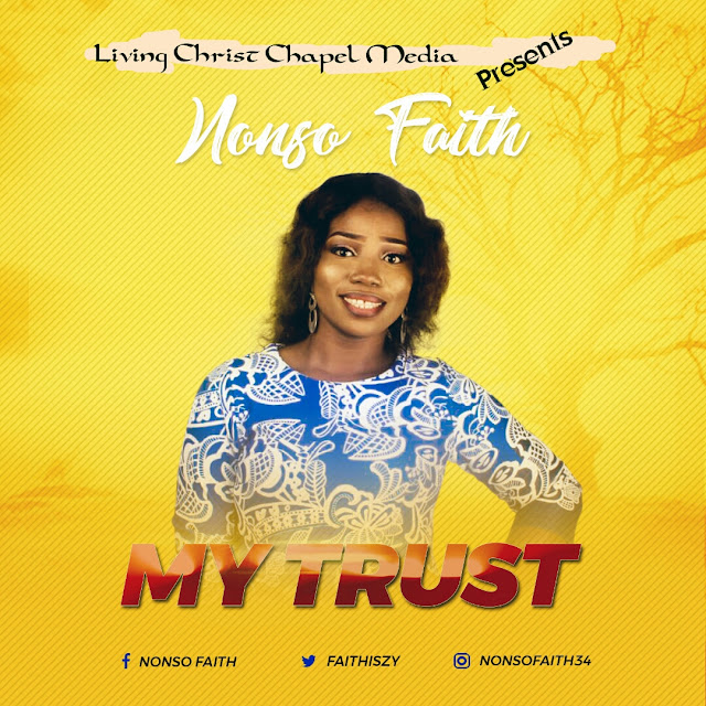 MUSIC: Nonso Faith - My Trust || @Faithisey | @GospelHitsNaija