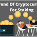 Trends Of Cryptocurrency For Staking