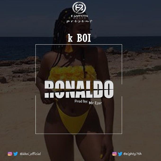MUSIC : K Boi - Ronaldo ( Prod by Mr Ejor)| @Kboi_official