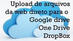 upload arquivos direto google drive one, dropbox
