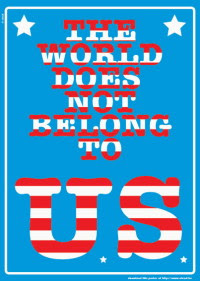 The World does not belong to The US it belongs to us