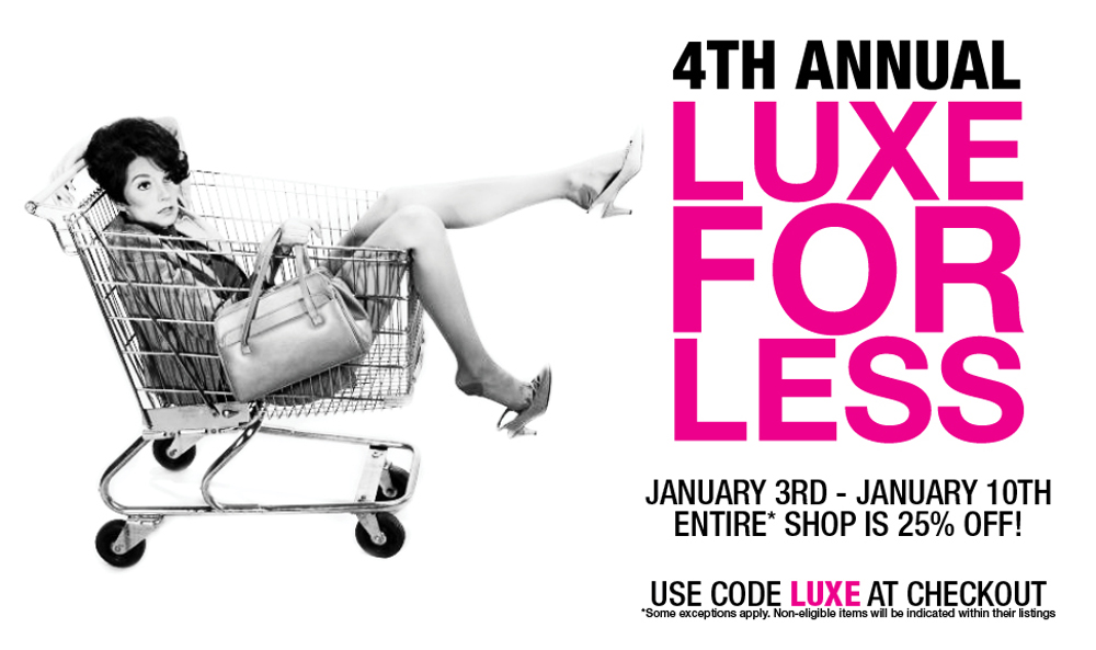 The 4th Annual Luxe for Less 25% Sale has officially begun!