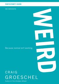 WEIRD Participant's Guide By Craig Groeschel