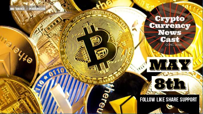 Crypto News Cast May 8th 2021 ?