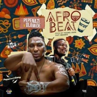 [Music] Pepenazi – Afrobeat ft. Olamide | @olamide_YBNL