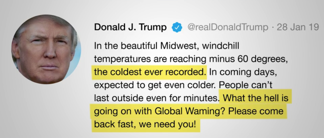 Trump's tweet from 28 January 2019, reads, 'In the beautiful Midwest, windchill temperatures are reaching minus 60 degrees, the coldest ever recorded. In coming days, expected to get even colder. People can't last outside even for minutes. What the hell is going on with Global Waming? Please come back fast, we need you!' Graphic: TIME / Twitter