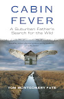 Cabin Fever: A Suburban Father's Search for the Wild by Tom Montgomery Fate On sale April 17, 2012 Paperback $16.00  http://www.beacon.org/productdetails.cfm?PC=2266
