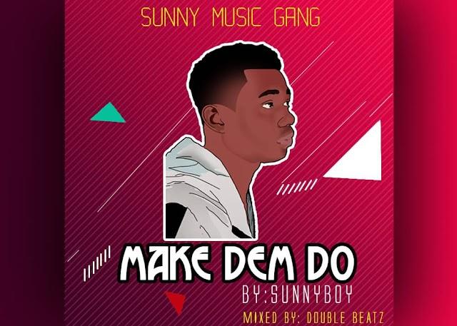 SunnyBwoy - Make Dem Do (Prod. By Double Beatz).