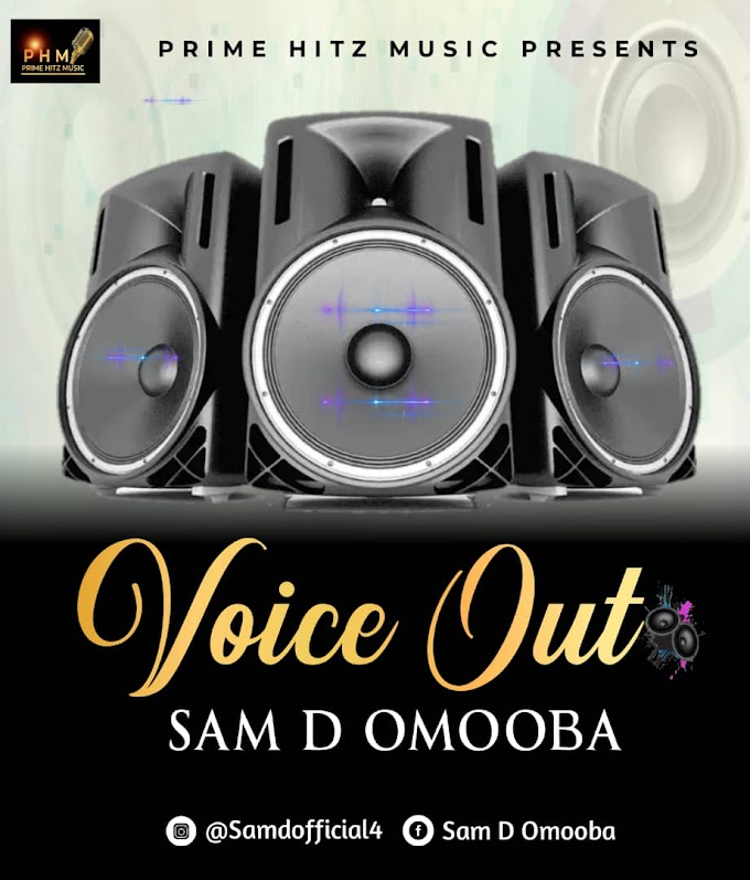 Music - Sam D Omooba - Voice Out