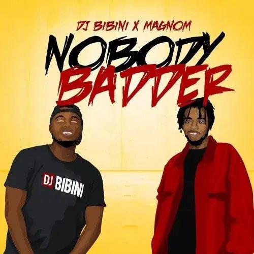 DJ Bibini – Nobody Badder feat. Magnom - BrytGh.Com