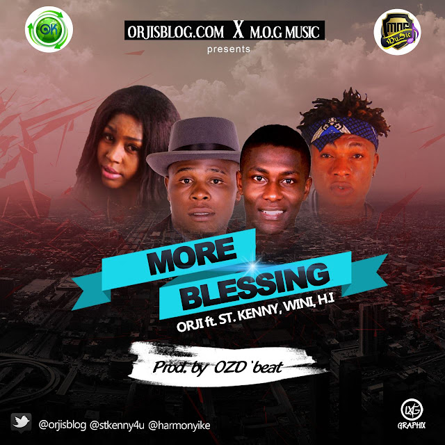 NEW MUSIC: Orji -MORE BLESSINGS ft St Kenny, H.I and Wini (prod by OZD beat @Orjisblog)