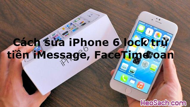Hình 1 - Cách sửa iPhone 6 lock trừ tiền iMessage, FaceTime oan