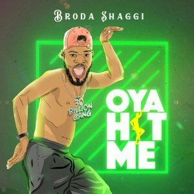 Broda Shaggi - Oya hit me [New Music]