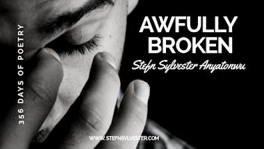 Awfully Broken | Stefn Sylvester Anyatonwu