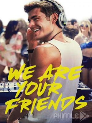 Phim Những Người Bạn Của Bạn - We Are Your Friends (2015)