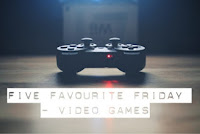 http://www.brokenthoughts.co.uk/2016/09/favourite-five-video-games.html