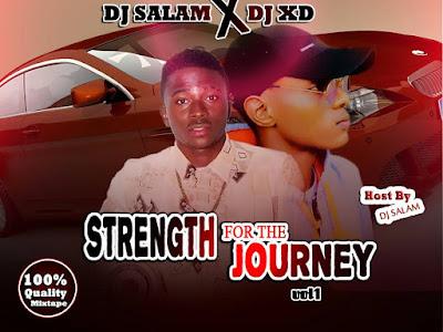 [Mixtape]: Dj Salam Ft Dj Xd - Strenght For The Journey Mixtape Vol 3 (DunDun Vibez)   @iam_djsalam