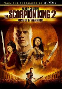 Vua Bọ Cạp 2: Chiến Binh Trỗi Dậy - The Scorpion King: Rise Of A Warrior poster