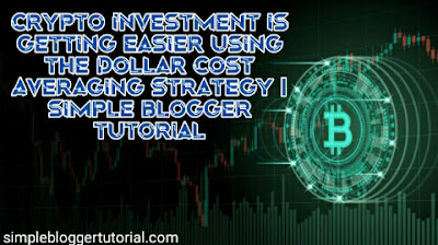 Crypto Investment is getting easier using the Dollar Cost Averaging Strategy | simple blogger tutorial
