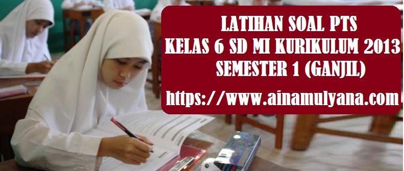 Latihan Soal PTS UTS Kelas 6 SD MI Kurikulum 2013 Semester 1 (Ganjil) Tahun 2021/2022