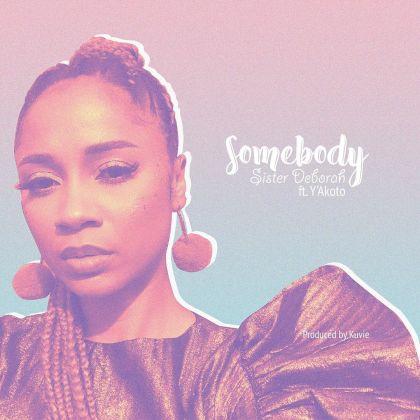Sister Deborah – Somebody feat Y'Akoto-YooGhana.com