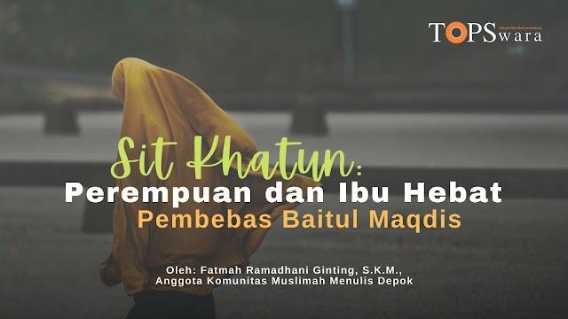 Sit Khatun: Perempuan dan Ibu Hebat Pembebas Baitul Maqdis