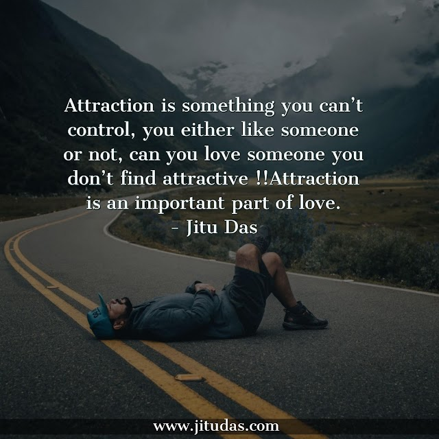 Attraction is something you can't control quotes by Jitu Das philosophy quotes 2018
