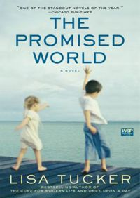 The Promised World By Lisa Tucker