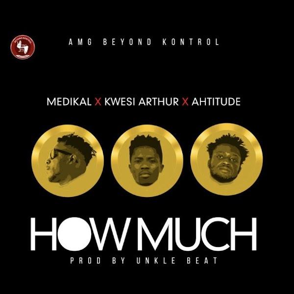 MP3: Medikal x Kwesi Arthur x Ahtitude – How Much (Prod By Unkle Beat)